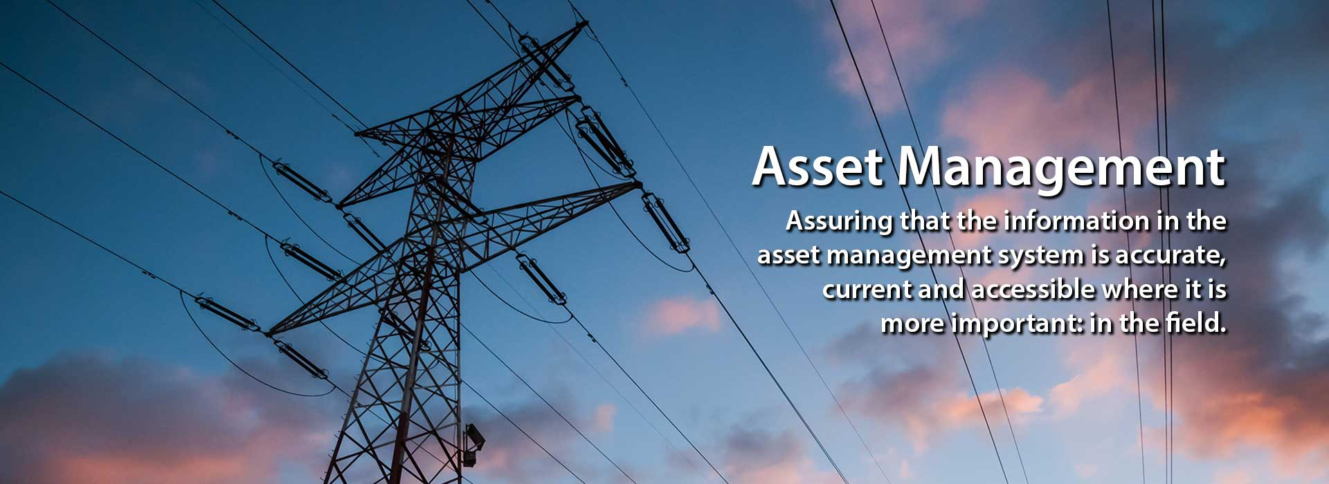 Assuring that the information in the asset management system is accurate, current and accessible where it is more important: in the field.